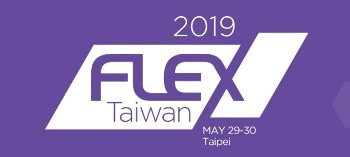 FLEX Taiwan 2019 to Showcase Flexible Electronics Innovations and Opportunities