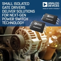 Analog Devices' Small Isolated Gate Drivers Deliver Solutions for Next Generation Power Switch Technology