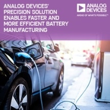 Analog Devices' Integrated Precision Solution Enables Safer and Up to 50% More Efficient Battery Manufacturing