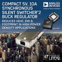 Compact 5 V, 10 A Synchronous Silent Switcher 2 Buck Regulator Reduces Heat, EMI & Footprint in High Power Density Applications