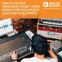 Analog Devices Unveils SHARC® Audio Module Platform for Rapid Audio DSP Project Development