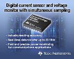 TI Debuts Simultaneous Sampling Digital Current Sensor and Voltage Monitor